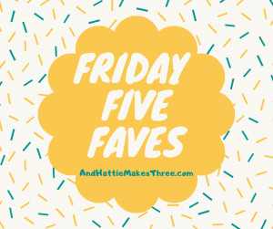 new friday five faves